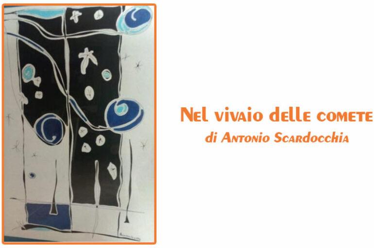 Antonio Scardocchia:  nel vivaio delle comete